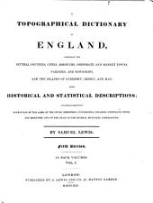 A Topographical Dictionary of England: Comprising the Several Counties, Cities, Boroughs, Corporate and Market Towns, Parishes, and Townships, and the Islands of Guernsey, Jersey, and Man, with Historical and Statistical Descriptions: and Embellished with Engravings of the Arms of the Cities, Bishoprics, Universities, Colleges, Corporate Towns, and Boroughs; and of the Seals of the Various Municipal Corporations, Volume 1