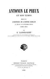 Antonin le Pieux et son temps: essai sur l'histoire de l'Empire romain au milieu du deuxième siècle, 138-161
