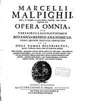 Marcelli Malpighii ... Opera omnia, seu Thesaurus locupletissimus botanico-medico-anatomicus, XXIV tratatus complectens: Volume 1