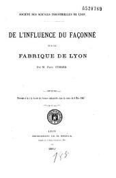 Société des sciences industrielles de Lyon. De l'influence du façonné sur la fabrique de Lyon: présenté et lu à la Société des sciences industrielles dans la séance du 6 mars 1867