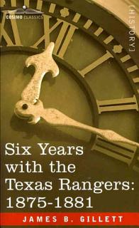 Six Years with the Texas Rangers  1875 1881 Book