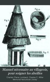 Manuel nécessaire au villageois, pour soigner les abeilles: les dépoviller sans levr nuire, les tansvaser, les mener paître, enlever au miel son âcreté, l'employer comme le sucre, faire les Hydromels, tirer du vinaigre du mare des ruches, etc., etc