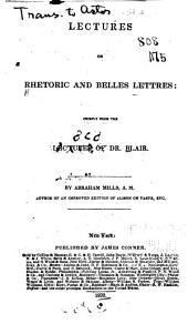 Lectures on Rhetoric and Belles Lettres: Chiefly from the Kectures of Dr. Blair