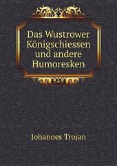 Das Wustrower K?nigschiessen und andere Humoresken