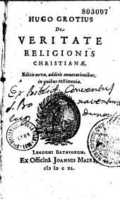 Hugo Grotius. De Veritate religionis christianae. Editio nova, additis annotationibus, in quibus testimonia