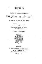 Lettres de Marie de Rabutin-Chantal Marquise de Sévigné à sa fille et à ses amis: Volume3