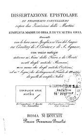 Dissertazione epistolare di Francesco Cancellieri sopra due iscrizioni delle martiri Simplicia madre di Orsa, e di au'altra Orsa ...