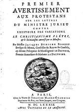 Premier avertissement aux protestants sur les lettres du ministre Jurieu contre l'Histoire des variations. Le christianisme fletri et le socinianisme autorisé par ce ministre