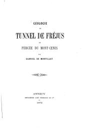 Géologie du tunnel de Fréjus ou percée du Mont-Cénis: Par Gabriel de Mortillet. (Extrait de la Revue savoisienne.)