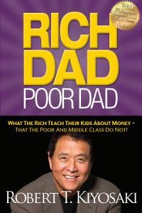 RICH DAD  POOR DAD  WHAT THE RICH TEACH THEIR KIDS ABOUT MONEY  THAT THE POOR AND MIDDLE CLASS DO NOT  Book