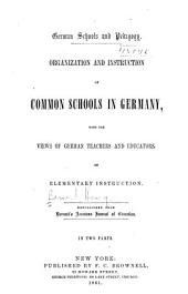 German schools and pedagogy: Organization and instruction of common schools in Germany, withthe views of German teachers and educators on elementary instruction. ...