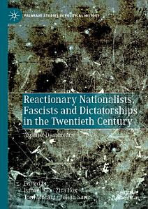 Reactionary Nationalists  Fascists and Dictatorships in the Twentieth Century PDF