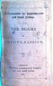 The Hours of Christ's Passion. (A Companion for Passiontide and Good Friday.) [The Preface Signed: R. B., I.e. Robert Brett.]