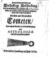 Kurtz ... und warhafftige Beschreibung des in diesem 1664 Jahre am 3/13 Decembris allhier zu Hamburg zum erstenmahl gesehenen, anitzo aber noch brennenden Grossen und grewlichen Cometen