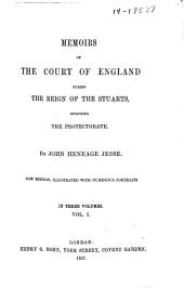 Memoirs of the Court of England During the Reign of the Stuarts: Including the Protectorate, Volume 1