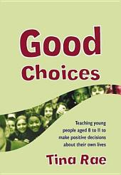 Good Choices: Teaching Young People Aged 8-11 to Make Positive Decisions about Their Own Lives