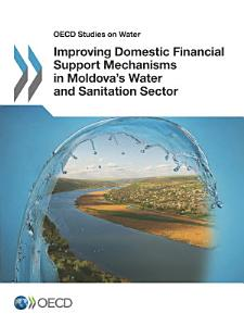 OECD Studies on Water Improving Domestic Financial Support Mechanisms in Moldova s Water and Sanitation Sector PDF