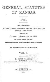 General Statutes of Kansas, 1889: Being a Compilation of All the Laws of a General Nature, Including the Session Laws of 1889, Based Upon the General Statutes of 1868 and Dassler's Compiled Laws of 1885 ...