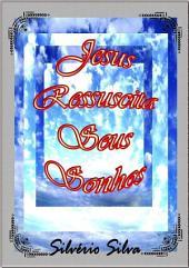 Jesus Ressuscita Seus Sonhos