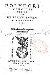 Polydori Vergelli Vrbinatis De Rervm inventoribvs Libri octo. Eiusdem in Dominicam precem Commentariolus