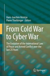 From Cold War to Cyber War: The Evolution of the International Law of Peace and Armed Conflict over the last 25 Years