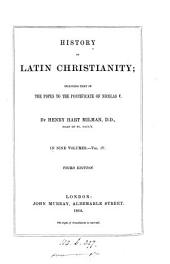 History of Latin Christianity: Including that of the Popes to the Pontificate of Nicolas V, Volume 4
