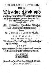 DER BIBLISCHER LVTHER. Das ist Die achte Prob vnd Weysung, wie Doctor Martin Luther an der Verwüstung vnd Jammer Teutscher Nation, sich selber am Jüngsten Tag entschuldigen werde