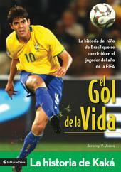 El gol de la vida-La historia de Kaká: La historia del niño de Brasil que se convirtió en el jugador del año de la FIFA