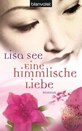 Eine himmlische Liebe: Roman