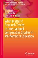 What Matters  Research Trends in International Comparative Studies in Mathematics Education PDF