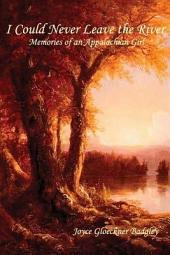 I Could Never Leave the River: Memories of an Appalachian Girl