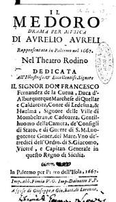 Il Medoro drama per musica di Aurelio Aureli rappresentata in Palermo nel 1667. Nel theatro Rodino dedicata all' illustris. ... don Francesco Fernandez de la Cueua, ..