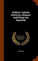 Sadliers  Catholic Directory  Almanac and Clergy List Quarterly PDF