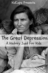 The Great Depression: A History Just for Kids