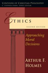 Ethics: Approaching Moral Decisions, Edition 2