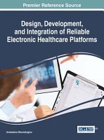 Design  Development  and Integration of Reliable Electronic Healthcare Platforms PDF