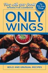ONLY WINGS: BOLD AND UNUSUAL RECIPES