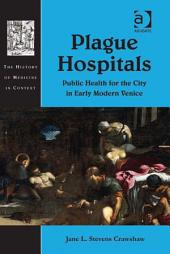 Plague Hospitals: Public Health for the City in Early Modern Venice
