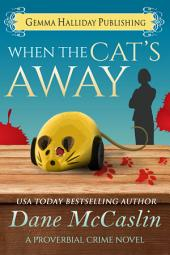 When the Cat's Away: Proverbial Crime Mysteries book #2