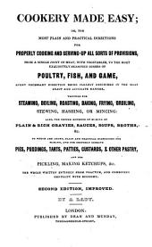 Cookery Made Easy; Or, The Most Plain and Practical Directions for Properly Cooking and Serving-up All Sorts of Provisions ... By A Lady. 2nd Ed., Improved