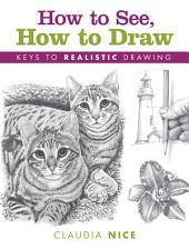 How to See, How to Draw: Keys to Realistic Drawing