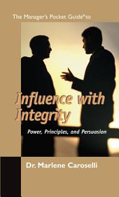 The Manager's Pocket Guide to Influence with Integrity: Power, Principles and Persuasion