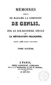Memoires inedits de madame la comtesse de Genlis, sur le dix-huitieme siecle etla Revolution francaise : depuis 1756 jusqu'a nos jours: 10