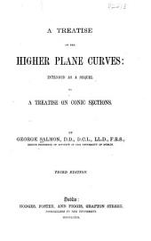 A Treatise on the Higher Plane Curves: Intended as a Sequel to A Treatise on Conic Sections