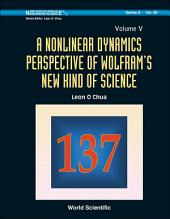 A Nonlinear Dynamics Perspective of Wolfram's New Kind of Science: (Volume V)