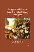 Evangelical Millennialism in the Trans Atlantic World  1500 2000 PDF