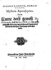 Joannis à Liptitz, nobilis Silesii Mysteria apocalyptica: Das ist: Kurtze, doch gewisse demonstrationes, deß in anno Christi 1623 die großmächtigste Enderung, mit bald hernach folgendem deß Antichrists fewrigem Untergang eynbrechen werde