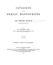 Catalogue of the Syriac Manuscripts in the British Museum Acquired Since the Year 1838: Part 3