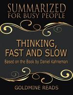 Thinking, Fast and Slow - Summarized for Busy People: Based On the Book By Daniel Kahneman