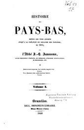 Histoire des Pays-Bas: depuis les tems anciens jusqu'à la création du royaume des Pays-Bas, en 1815, Volume1